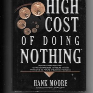 The High Cost of Doing Nothing by Author Hank Moore